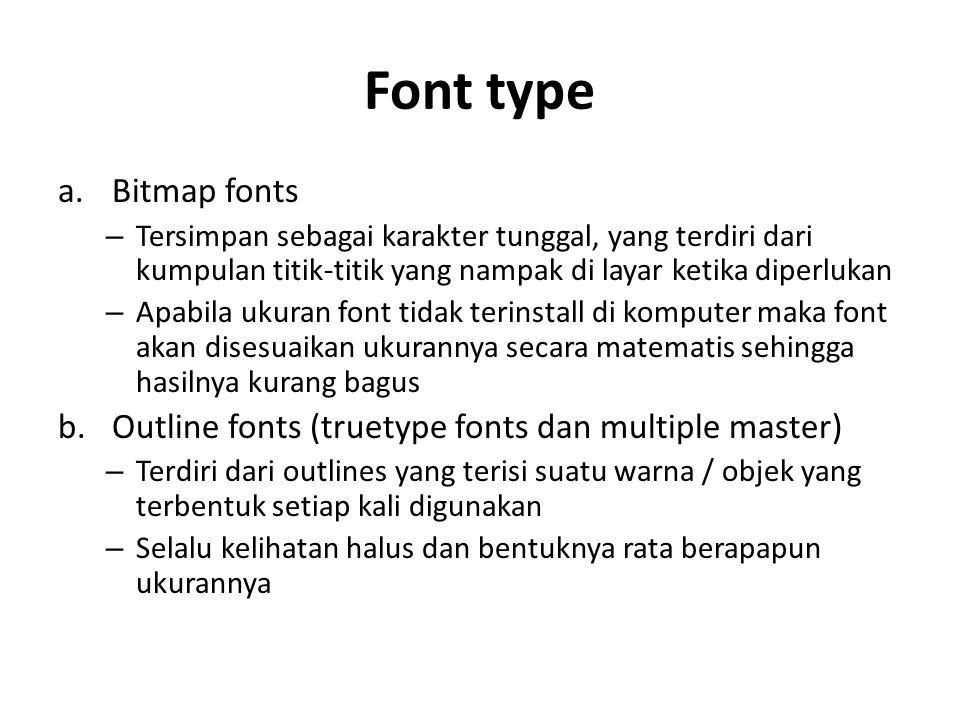 Font type a.Bitmap fonts – Tersimpan sebagai karakter tunggal, yang terdiri dari kumpulan titik-titik yang nampak di layar ketika diperlukan – Apabila