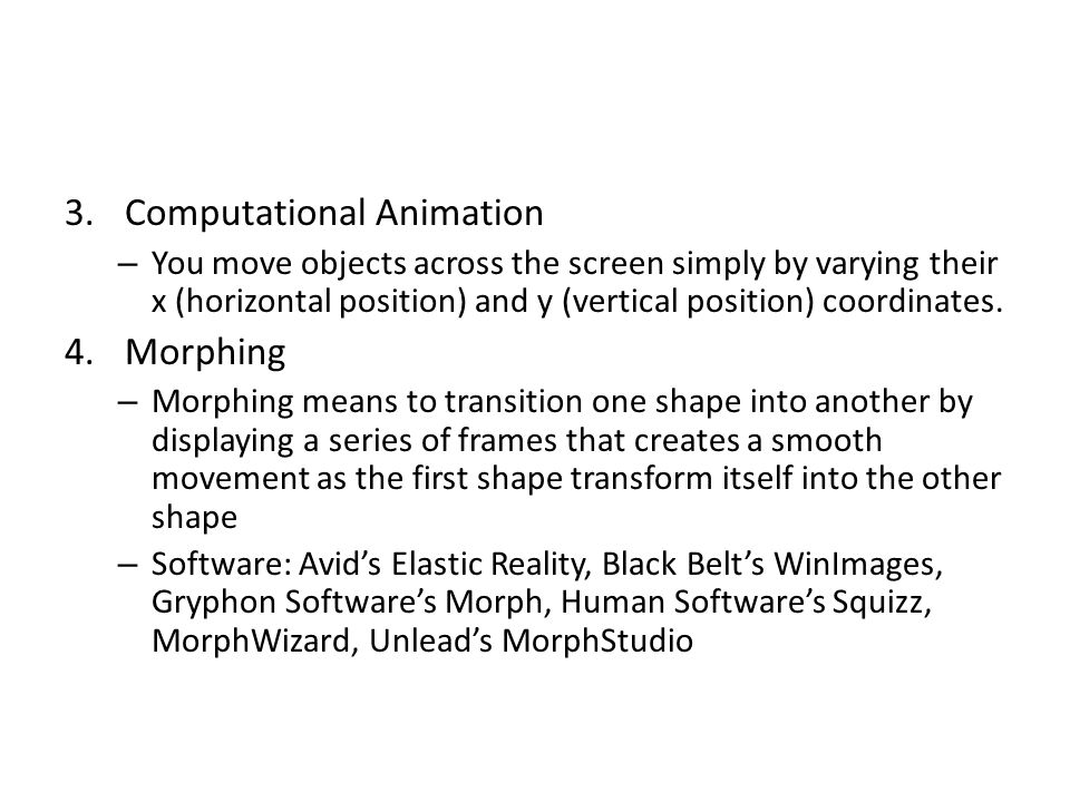 3.Computational Animation – You move objects across the screen simply by varying their x (horizontal position) and y (vertical position) coordinates.