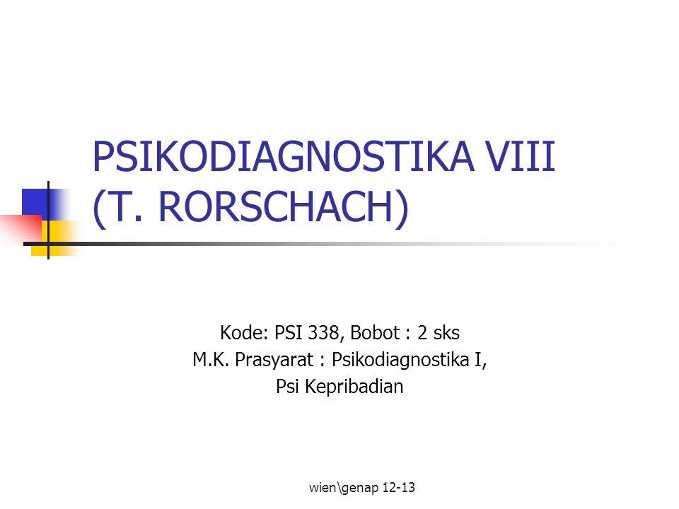 PSIKODIAGNOSTIKA VIII (T.RORSCHACH) Kode: PSI 338, Bobot : 2 sks M.K.