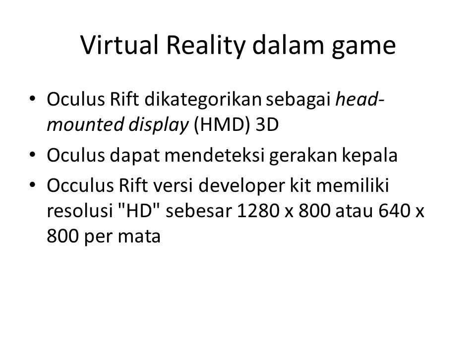 Virtual Reality dalam game Oculus Rift dikategorikan sebagai head- mounted display (HMD) 3D Oculus dapat mendeteksi gerakan kepala Occulus Rift versi