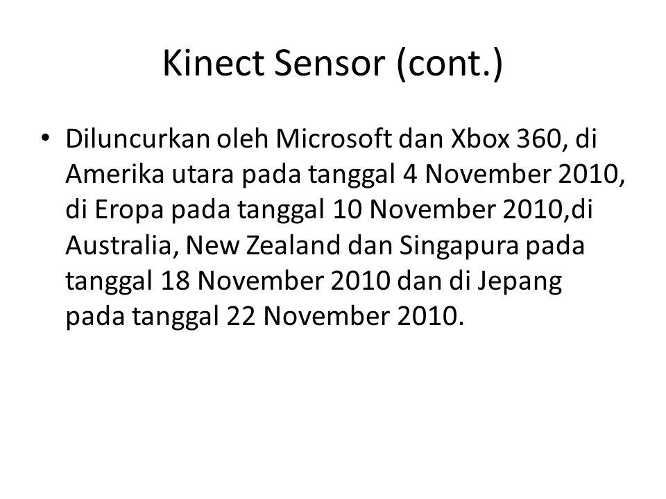Kinect Sensor (cont.) Diluncurkan oleh Microsoft dan Xbox 360, di Amerika utara pada tanggal 4 November 2010, di Eropa pada tanggal 10 November 2010,d
