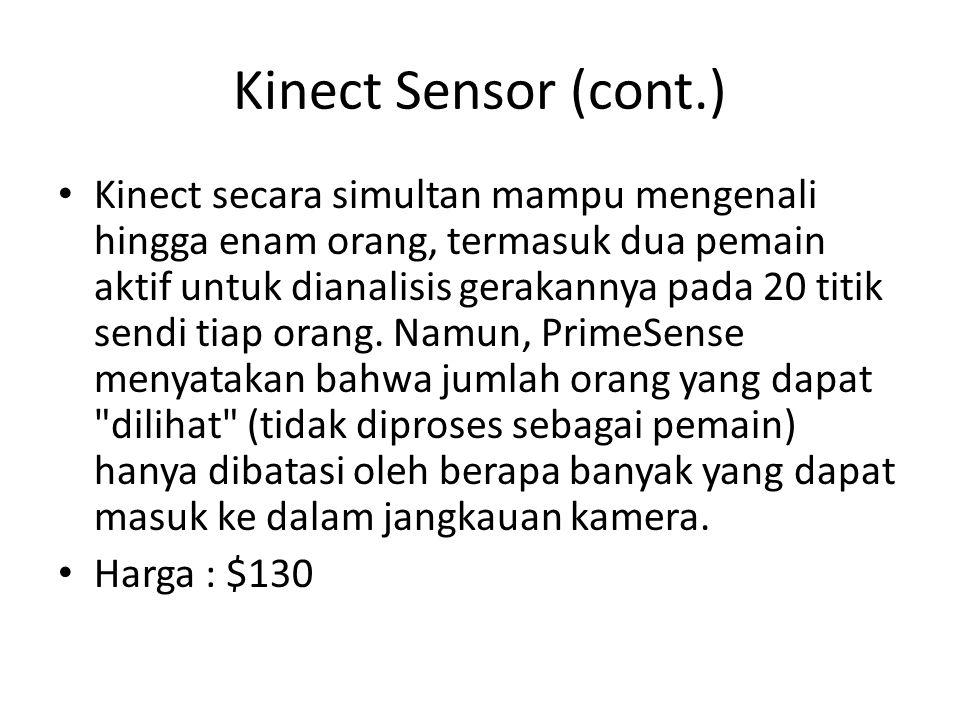 Kinect Sensor (cont.) Kinect secara simultan mampu mengenali hingga enam orang, termasuk dua pemain aktif untuk dianalisis gerakannya pada 20 titik se
