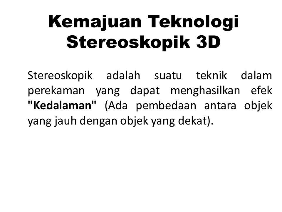 Kemajuan Teknologi Stereoskopik 3D Stereoskopik adalah suatu teknik dalam perekaman yang dapat menghasilkan efek