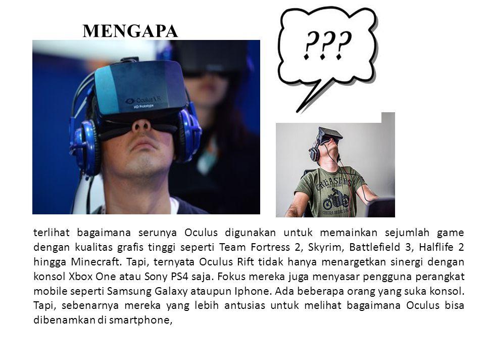 MENGAPA terlihat bagaimana serunya Oculus digunakan untuk memainkan sejumlah game dengan kualitas grafis tinggi seperti Team Fortress 2, Skyrim, Battl