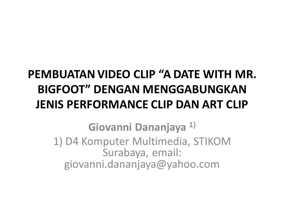 """PEMBUATAN VIDEO CLIP """"A DATE WITH MR. BIGFOOT"""" DENGAN MENGGABUNGKAN JENIS PERFORMANCE CLIP DAN ART CLIP Giovanni Dananjaya 1) 1) D4 Komputer Multimedi"""