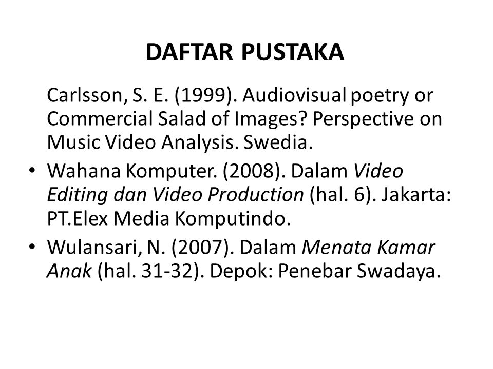 DAFTAR PUSTAKA Carlsson, S. E. (1999). Audiovisual poetry or Commercial Salad of Images? Perspective on Music Video Analysis. Swedia. Wahana Komputer.