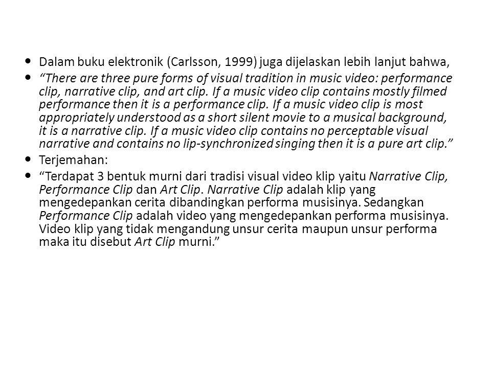 Dalam buku elektronik (Carlsson, 1999) juga dijelaskan lebih lanjut bahwa, There are three pure forms of visual tradition in music video: performance clip, narrative clip, and art clip.