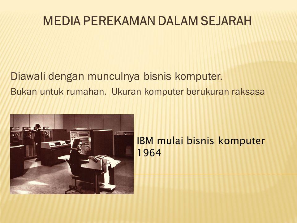 MEDIA PEREKAMAN DALAM SEJARAH Diawali dengan munculnya bisnis komputer.
