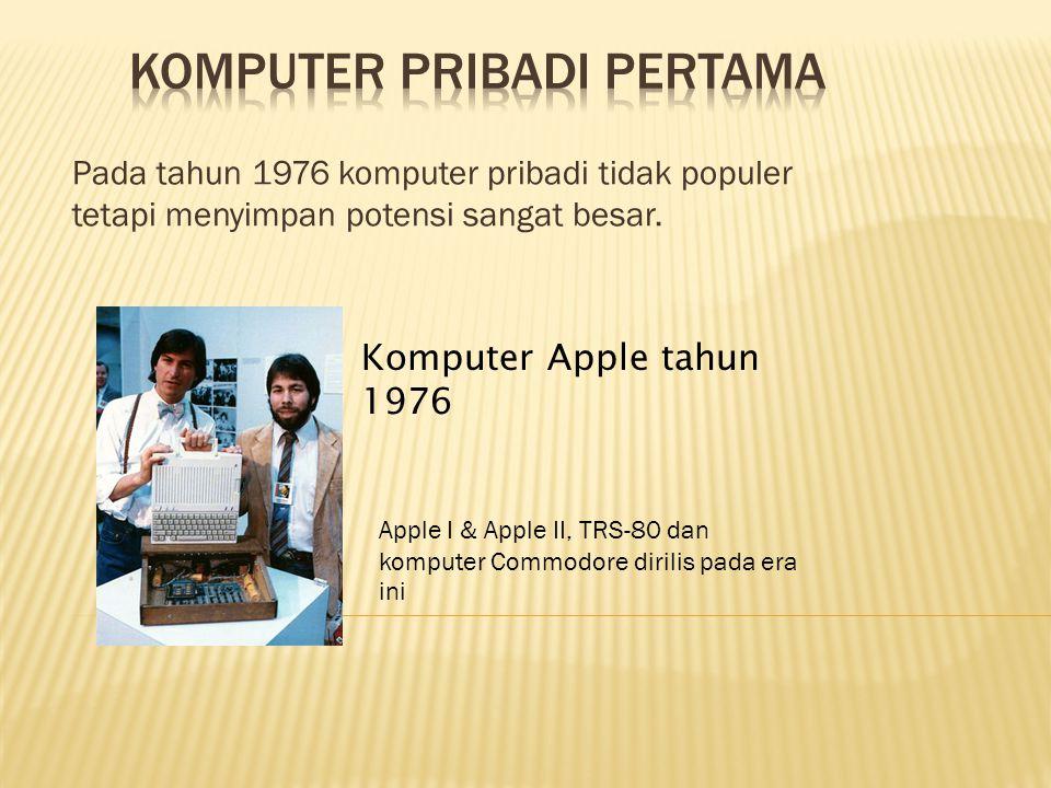 Pada tahun 1976 komputer pribadi tidak populer tetapi menyimpan potensi sangat besar.