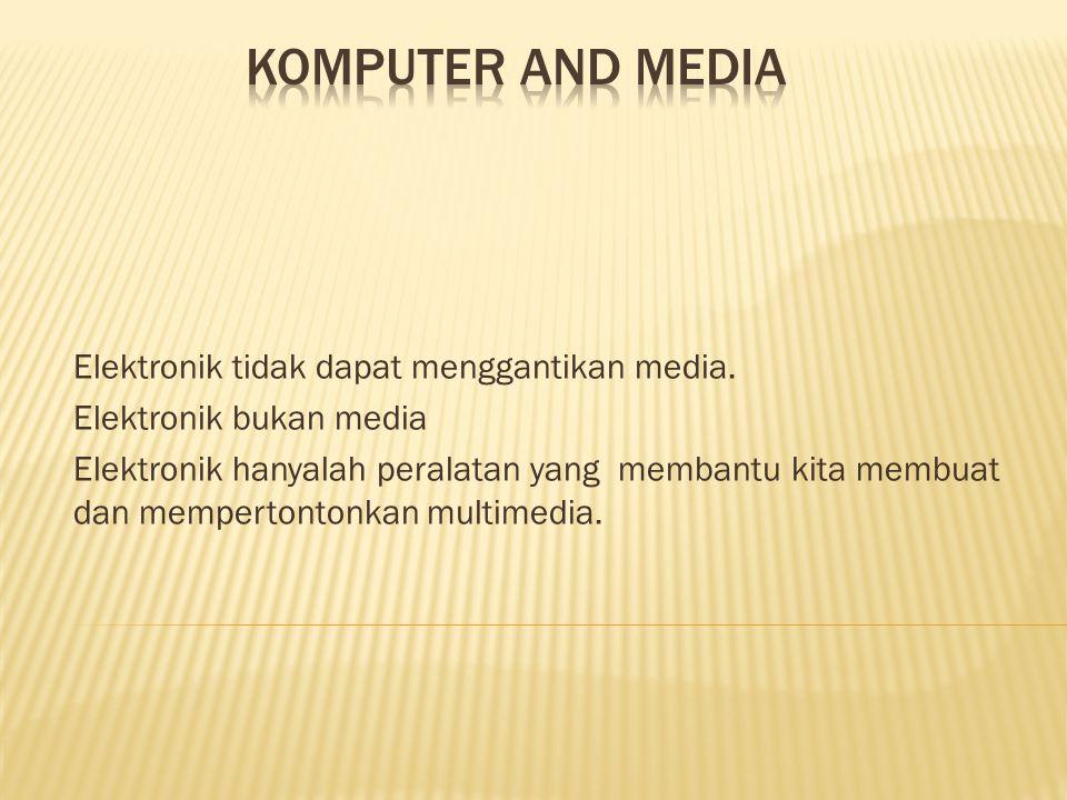 Elektronik tidak dapat menggantikan media.