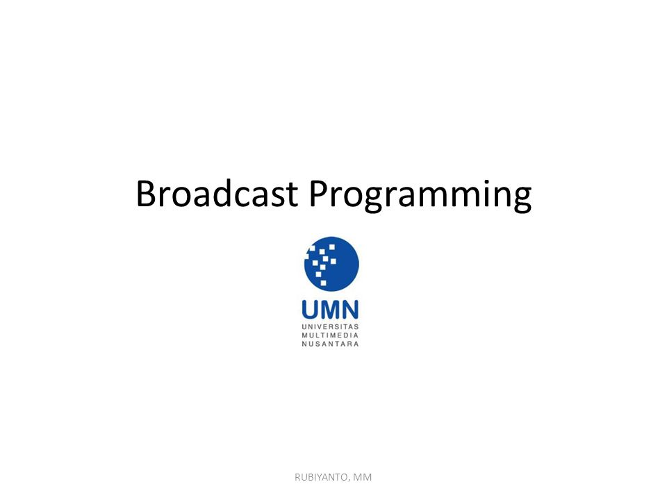 Broadcast Programming RUBIYANTO, MM