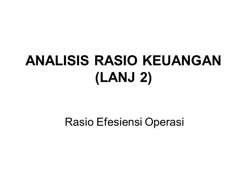 ANALISIS RASIO KEUANGAN (LANJ 2) Rasio Efesiensi Operasi