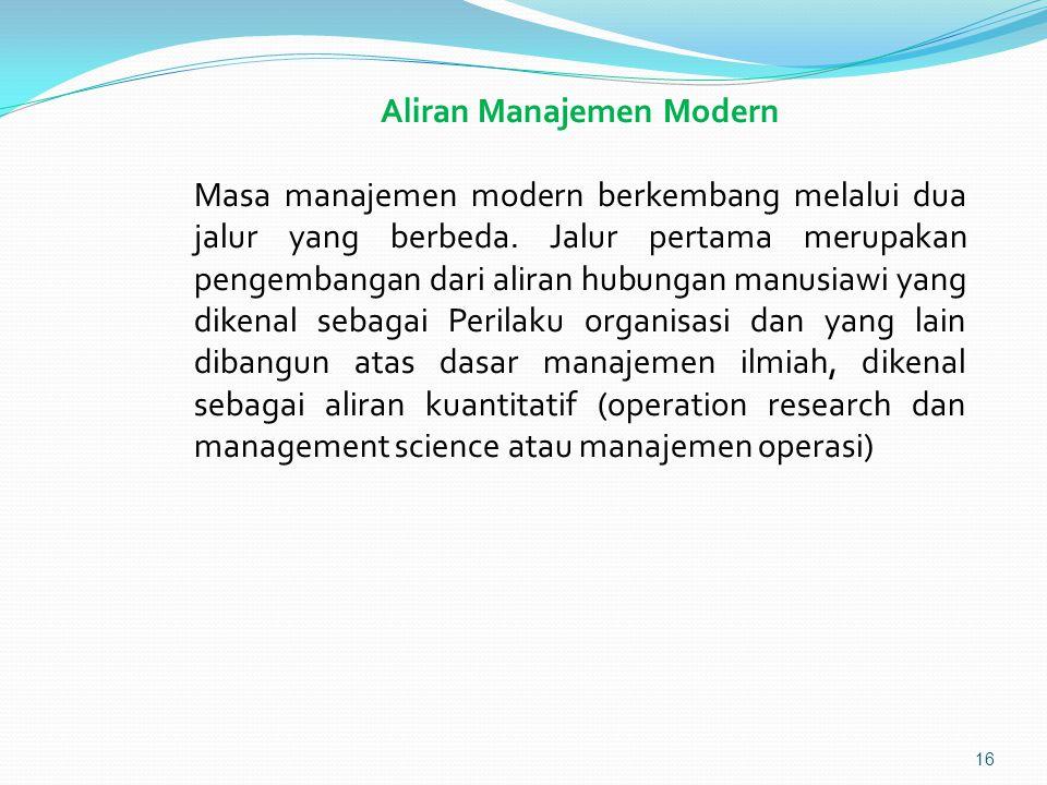Aliran Manajemen Modern Masa manajemen modern berkembang melalui dua jalur yang berbeda.