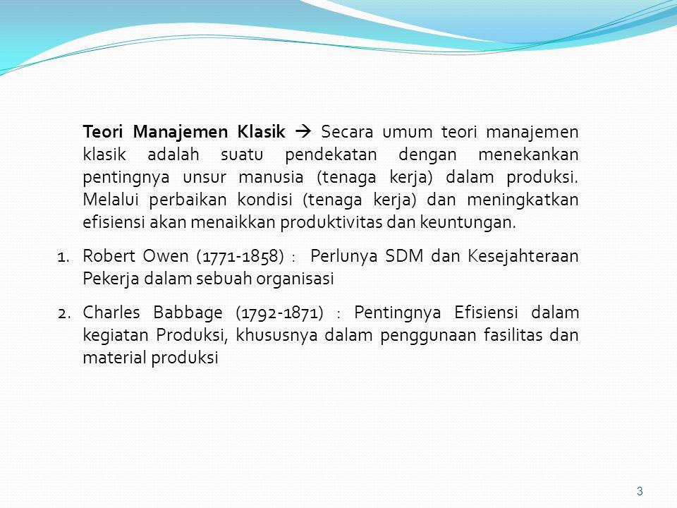 Teori Manajemen Klasik  Secara umum teori manajemen klasik adalah suatu pendekatan dengan menekankan pentingnya unsur manusia (tenaga kerja) dalam produksi.