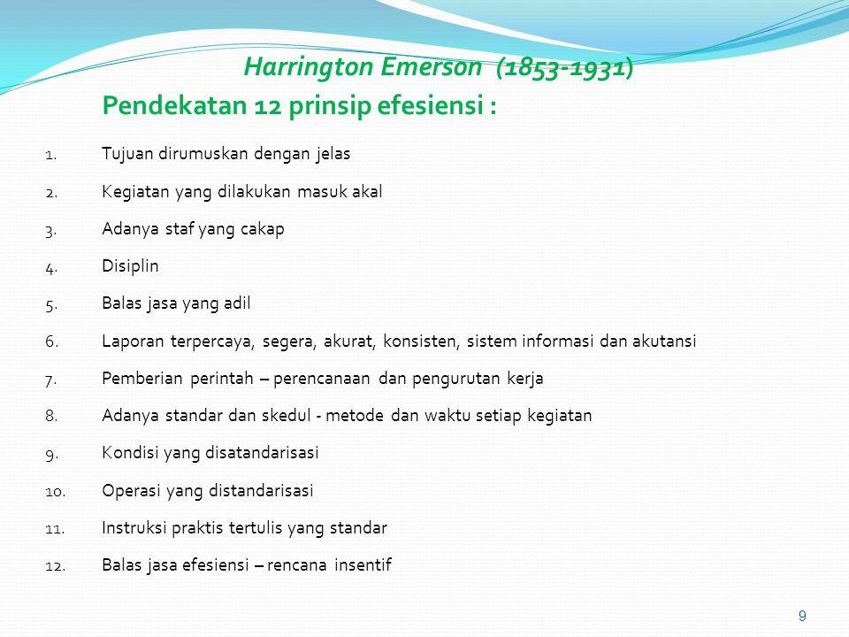 Harrington Emerson (1853-1931) Pendekatan 12 prinsip efesiensi : 1.