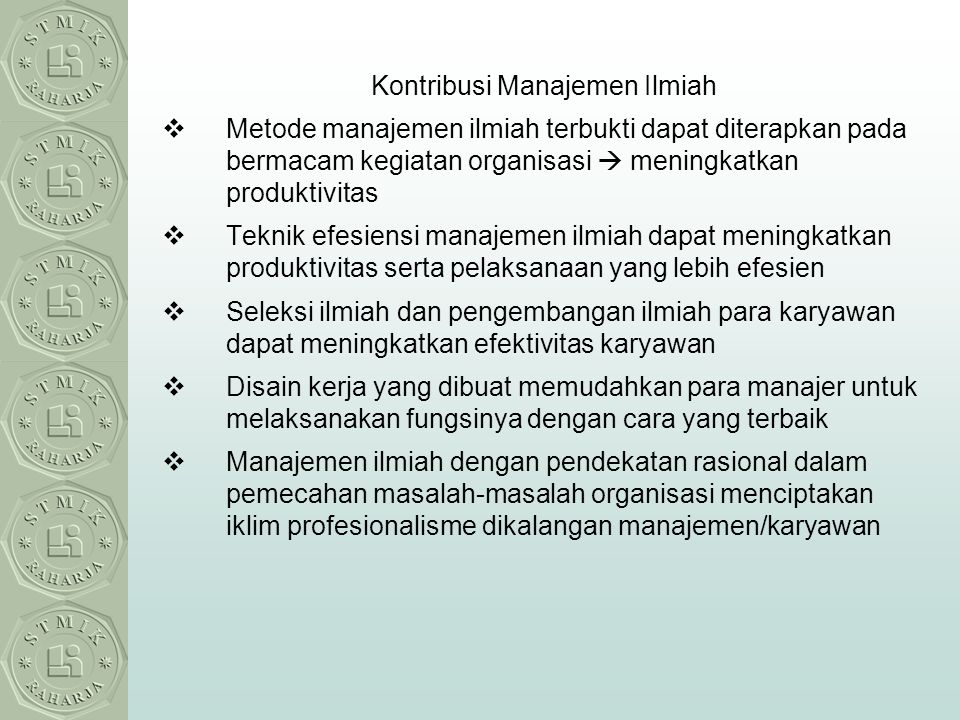Kontribusi Manajemen Ilmiah  Metode manajemen ilmiah terbukti dapat diterapkan pada bermacam kegiatan organisasi  meningkatkan produktivitas  Tekni