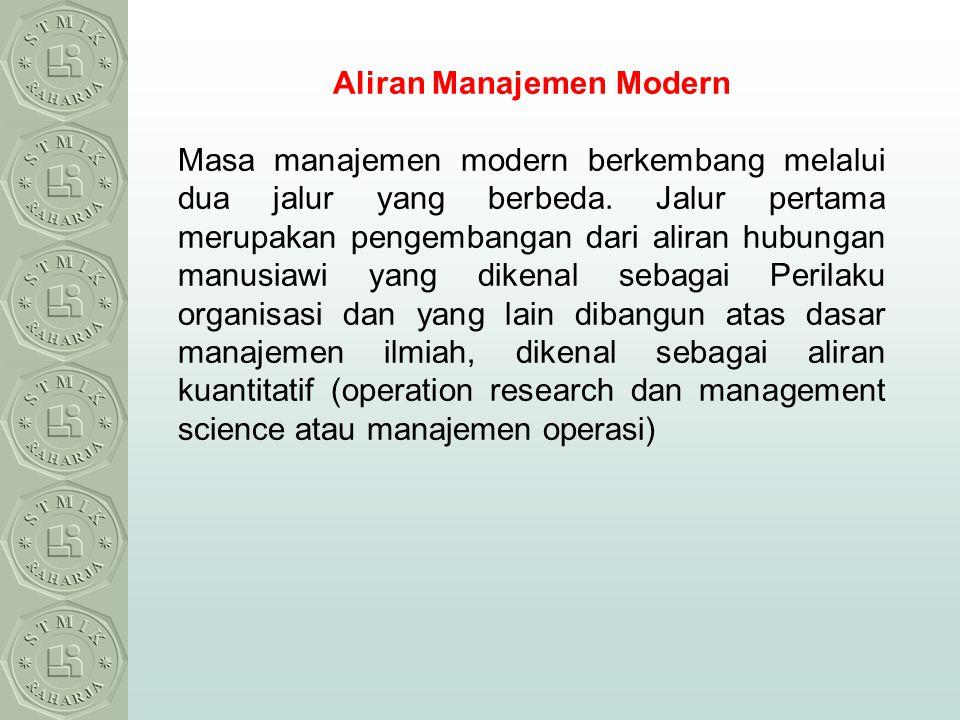 Aliran Manajemen Modern Masa manajemen modern berkembang melalui dua jalur yang berbeda. Jalur pertama merupakan pengembangan dari aliran hubungan man
