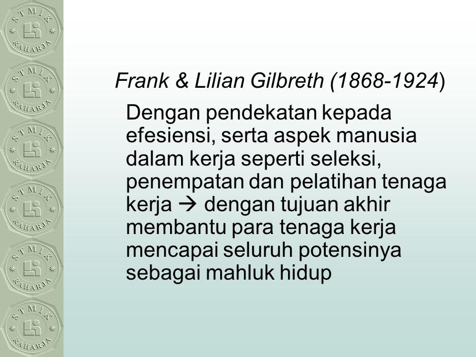Frank & Lilian Gilbreth (1868-1924) Dengan pendekatan kepada efesiensi, serta aspek manusia dalam kerja seperti seleksi, penempatan dan pelatihan tena