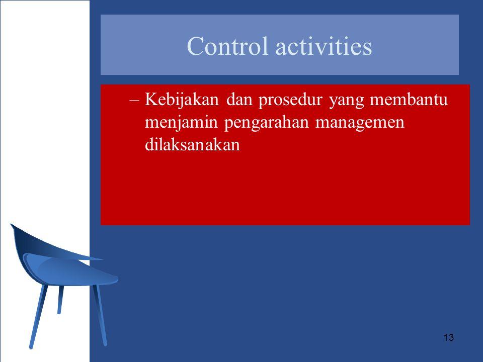 13 Control activities –Kebijakan dan prosedur yang membantu menjamin pengarahan managemen dilaksanakan