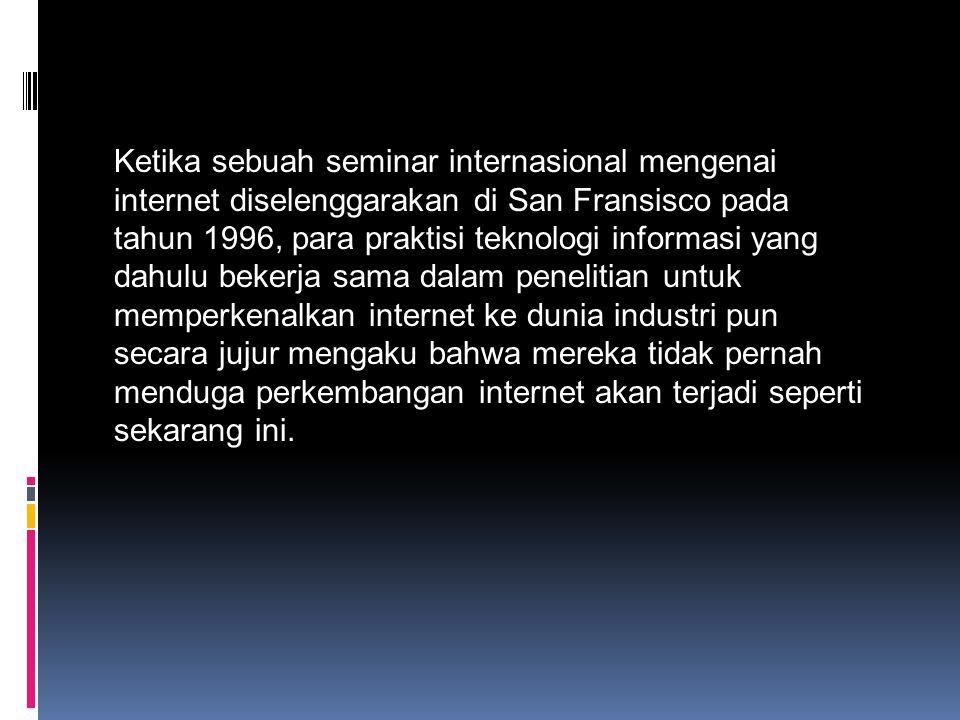 Ketika sebuah seminar internasional mengenai internet diselenggarakan di San Fransisco pada tahun 1996, para praktisi teknologi informasi yang dahulu