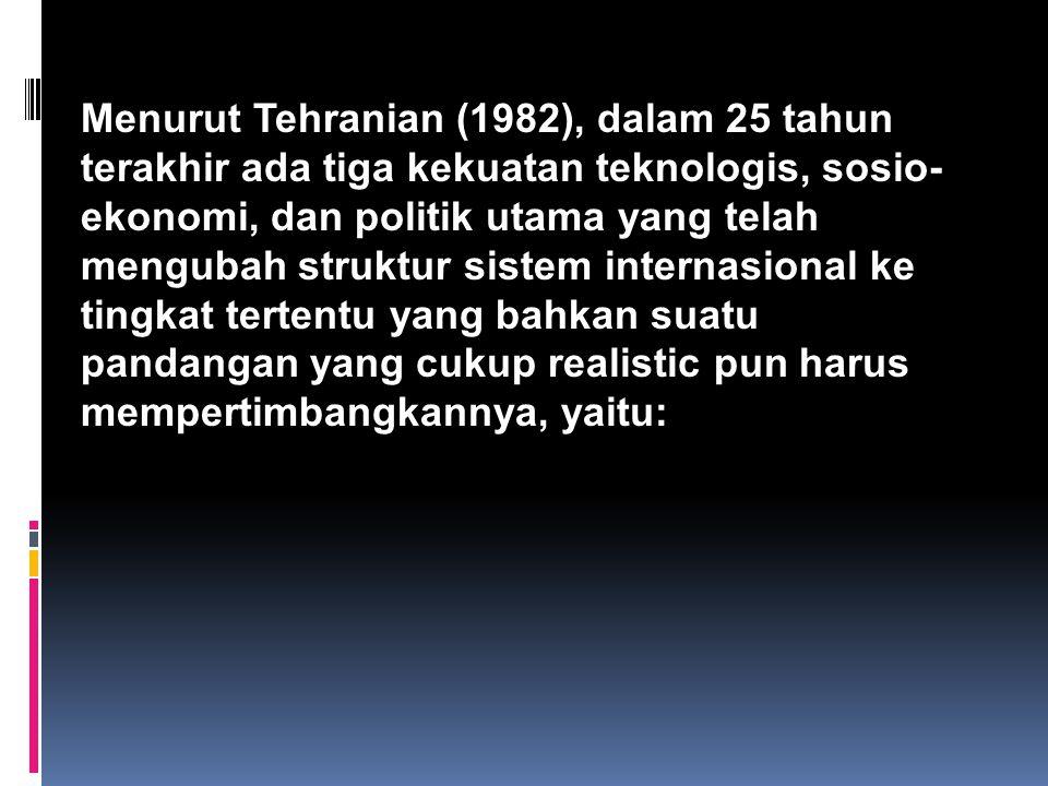 Menurut Tehranian (1982), dalam 25 tahun terakhir ada tiga kekuatan teknologis, sosio- ekonomi, dan politik utama yang telah mengubah struktur sistem