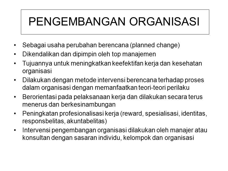 PENGEMBANGAN ORGANISASI Sebagai usaha perubahan berencana (planned change) Dikendalikan dan dipimpin oleh top manajemen Tujuannya untuk meningkatkan k