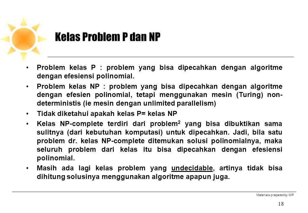 Materials prepared by WP 18 Kelas Problem P dan NP Problem kelas P : problem yang bisa dipecahkan dengan algoritme dengan efesiensi polinomial. Proble