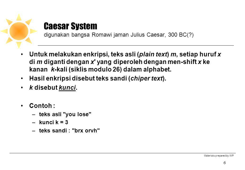 Materials prepared by WP 6 Caesar System digunakan bangsa Romawi jaman Julius Caesar, 300 BC(?) Untuk melakukan enkripsi, teks asli (plain text) m, se