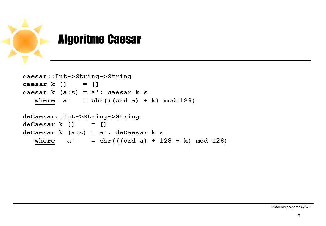 Materials prepared by WP 7 Algoritme Caesar caesar::Int->String->String caesar k [] = [] caesar k (a:s) = a': caesar k s where a' = chr(((ord a) + k)