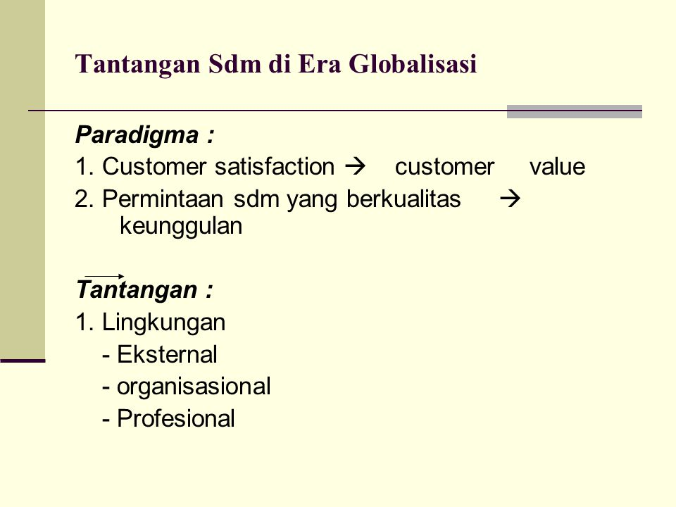 Tantangan Sdm di Era Globalisasi Paradigma : 1.Customer satisfaction  customer value 2.