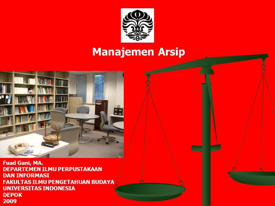 Manajemen Arsip Fuad Gani, MA. DEPARTEMEN ILMU PERPUSTAKAAN DAN INFORMASI FAKULTAS ILMU PENGETAHUAN BUDAYA UNIVERSITAS INDONESIA DEPOK 2009