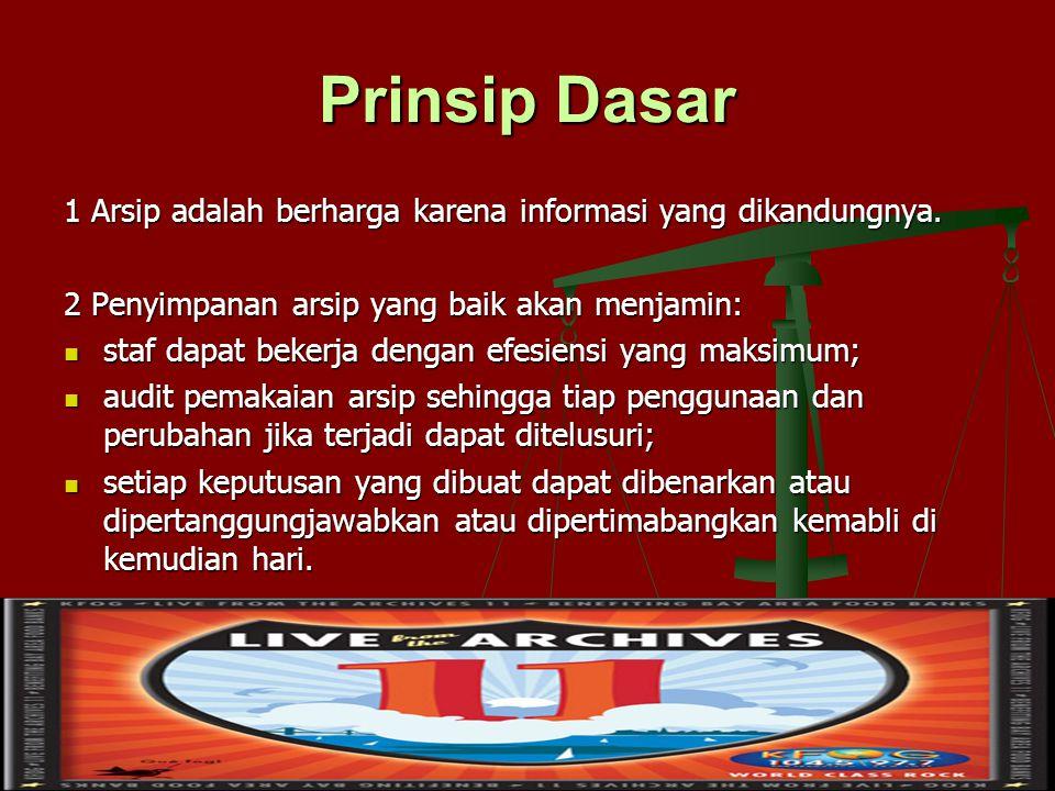 Prinsip Dasar 1 Arsip adalah berharga karena informasi yang dikandungnya. 2 Penyimpanan arsip yang baik akan menjamin: staf dapat bekerja dengan efesi