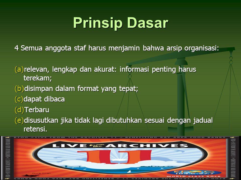 Prinsip Dasar 4 Semua anggota staf harus menjamin bahwa arsip organisasi: (a)relevan, lengkap dan akurat: informasi penting harus terekam; (b)disimpan