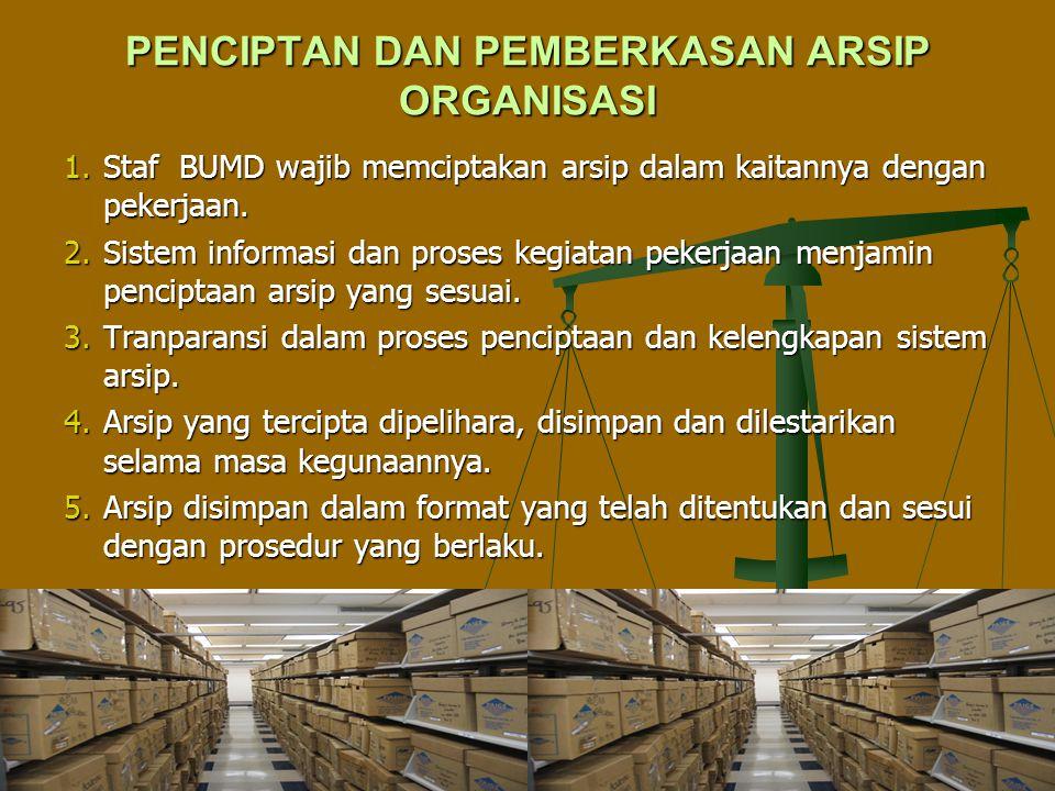 PENCIPTAN DAN PEMBERKASAN ARSIP ORGANISASI 1.Staf BUMD wajib memciptakan arsip dalam kaitannya dengan pekerjaan. 2.Sistem informasi dan proses kegiata
