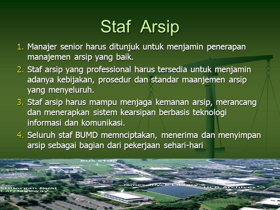 Staf Arsip 1.Manajer senior harus ditunjuk untuk menjamin penerapan manajemen arsip yang baik. 2.Staf arsip yang professional harus tersedia untuk men