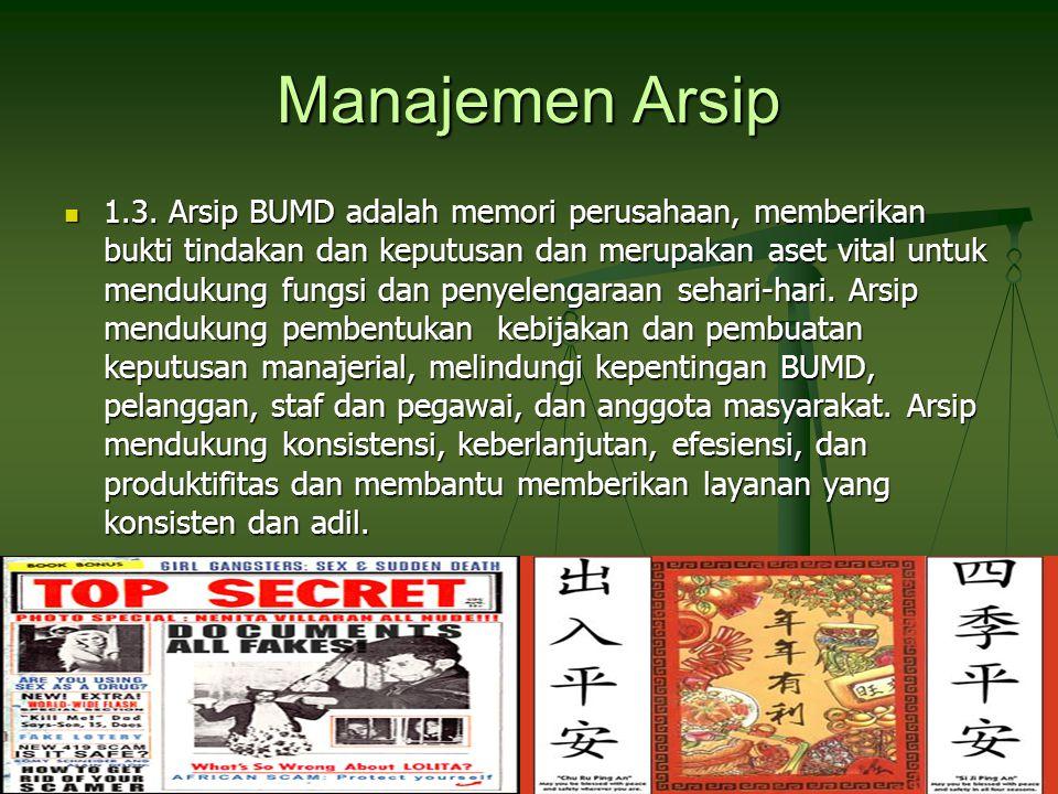 Manajemen Arsip 1.3. Arsip BUMD adalah memori perusahaan, memberikan bukti tindakan dan keputusan dan merupakan aset vital untuk mendukung fungsi dan