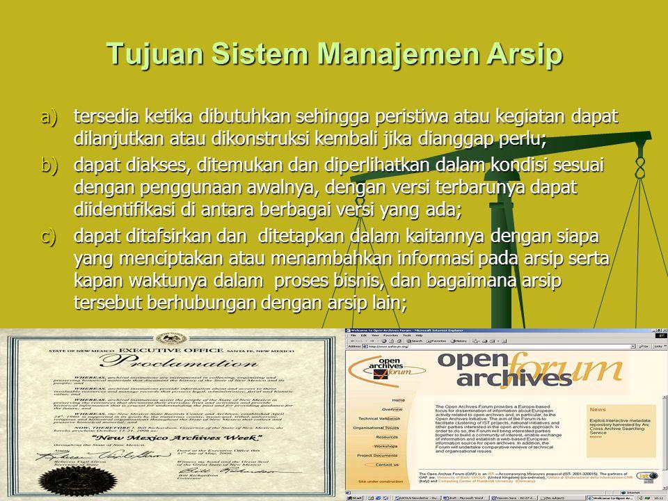 Tujuan Sistem Manajemen Arsip a)tersedia ketika dibutuhkan sehingga peristiwa atau kegiatan dapat dilanjutkan atau dikonstruksi kembali jika dianggap