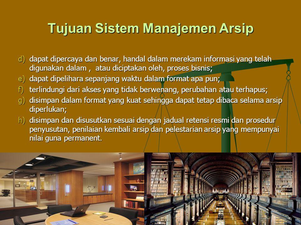 Tujuan Sistem Manajemen Arsip d)dapat dipercaya dan benar, handal dalam merekam informasi yang telah digunakan dalam, atau diciptakan oleh, proses bis