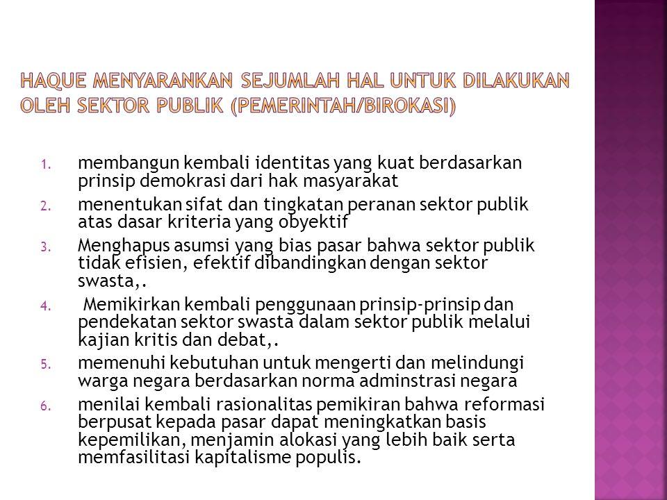 1. membangun kembali identitas yang kuat berdasarkan prinsip demokrasi dari hak masyarakat 2. menentukan sifat dan tingkatan peranan sektor publik ata
