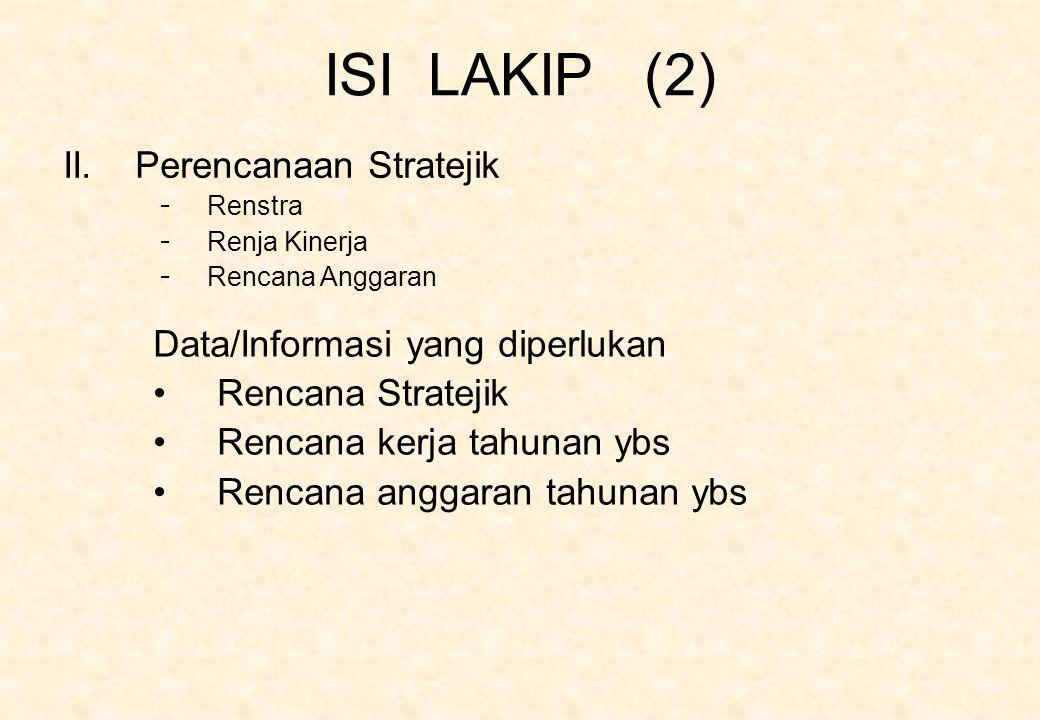 ISI LAKIP (2) Data/Informasi yang diperlukan Rencana Stratejik Rencana kerja tahunan ybs Rencana anggaran tahunan ybs II. Perencanaan Stratejik - Rens