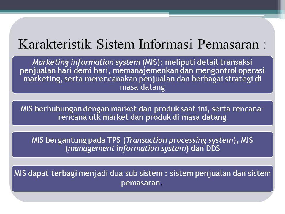 Karakteristik Sistem Informasi Pemasaran : Marketing information system (MIS): meliputi detail transaksi penjualan hari demi hari, memanajemenkan dan
