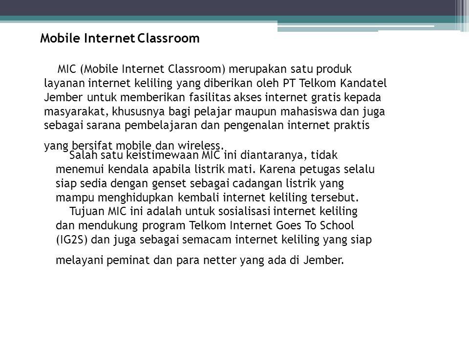 Mobile Internet Classroom MIC (Mobile Internet Classroom) merupakan satu produk layanan internet keliling yang diberikan oleh PT Telkom Kandatel Jembe