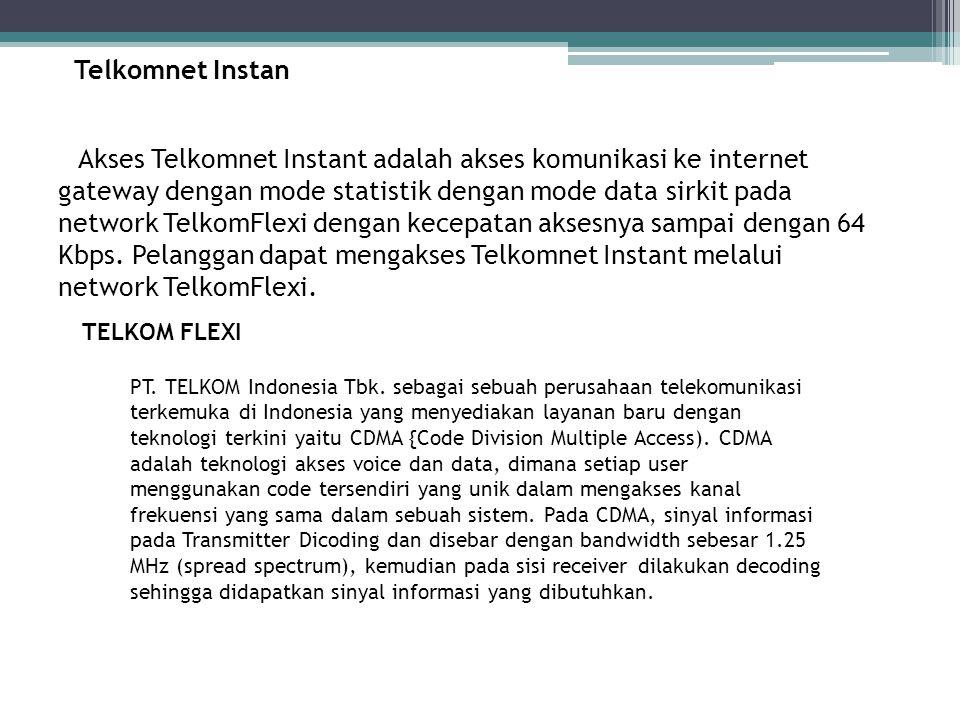 Telkomnet Instan Akses Telkomnet Instant adalah akses komunikasi ke internet gateway dengan mode statistik dengan mode data sirkit pada network Telkom