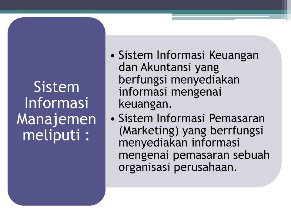 Sistem Informasi Keuangan dan Akuntansi yang berfungsi menyediakan informasi mengenai keuangan. Sistem Informasi Pemasaran (Marketing) yang berrfungsi