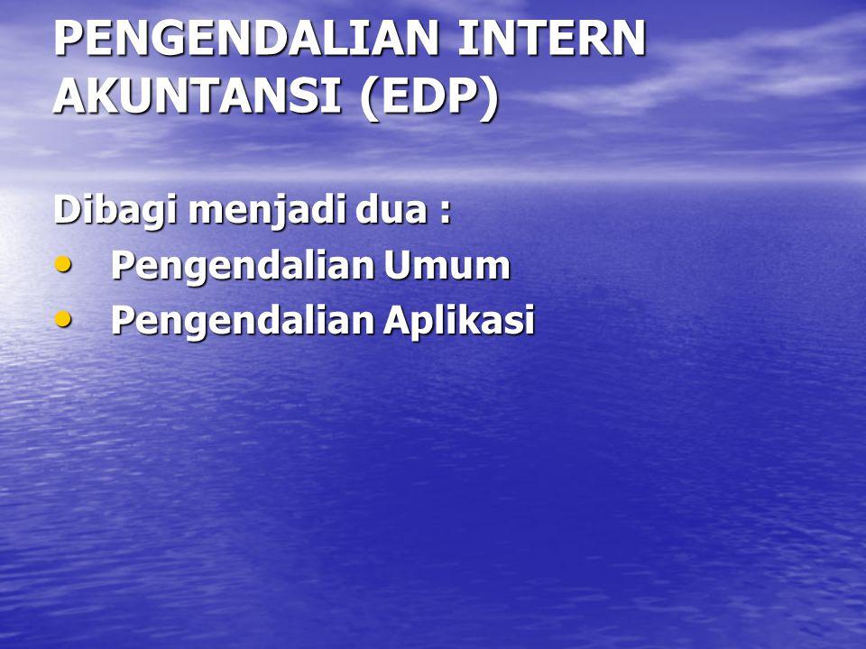 PENGENDALIAN INTERN AKUNTANSI (EDP) Dibagi menjadi dua : Pengendalian Umum Pengendalian Umum Pengendalian Aplikasi Pengendalian Aplikasi