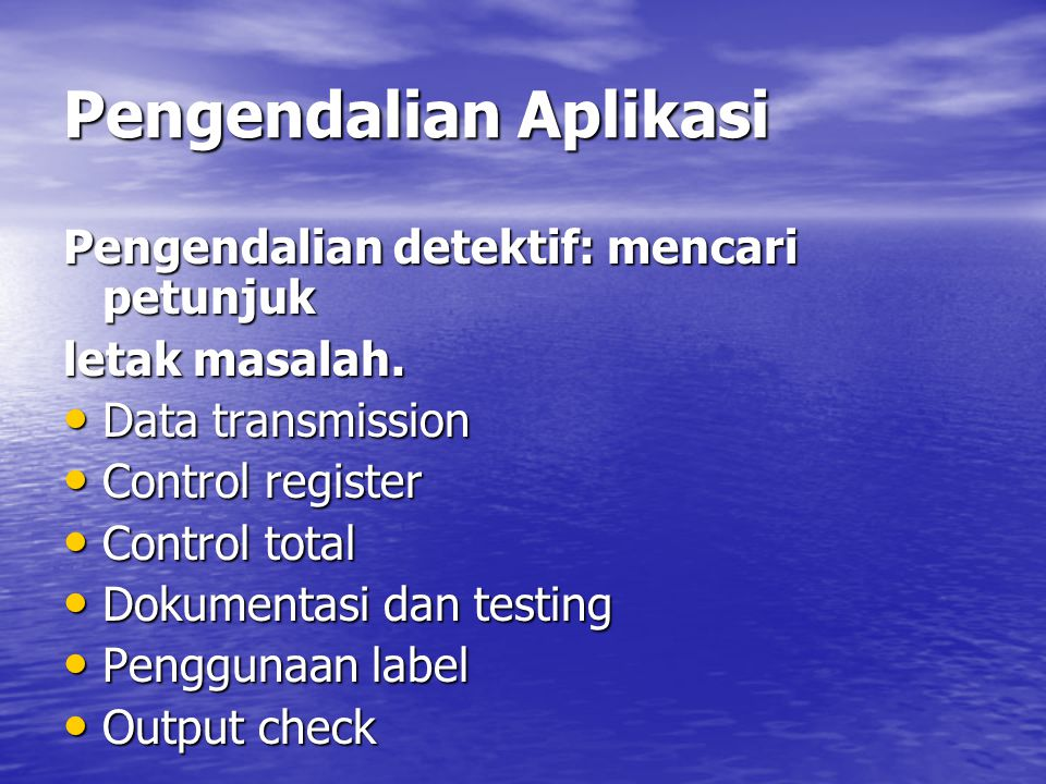 Pengendalian Aplikasi Pengendalian detektif: mencari petunjuk letak masalah. Data transmission Data transmission Control register Control register Con