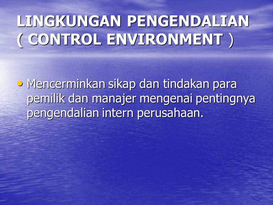LINGKUNGAN PENGENDALIAN ( CONTROL ENVIRONMENT ) Mencerminkan sikap dan tindakan para pemilik dan manajer mengenai pentingnya pengendalian intern perus