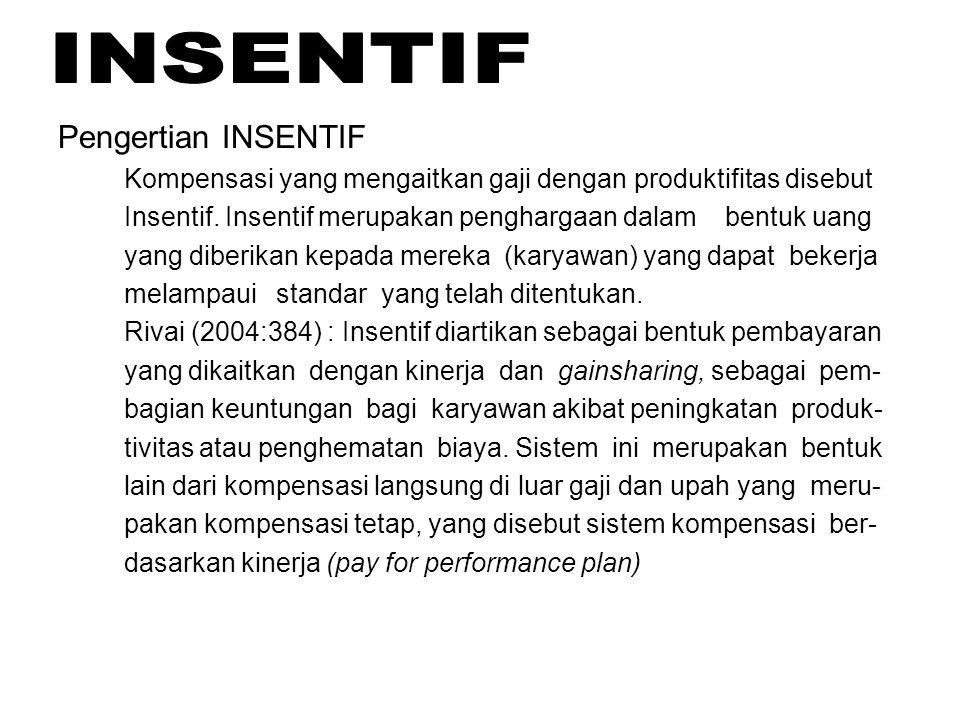 Pengertian INSENTIF Kompensasi yang mengaitkan gaji dengan produktifitas disebut Insentif. Insentif merupakan penghargaan dalam bentuk uang yang diber