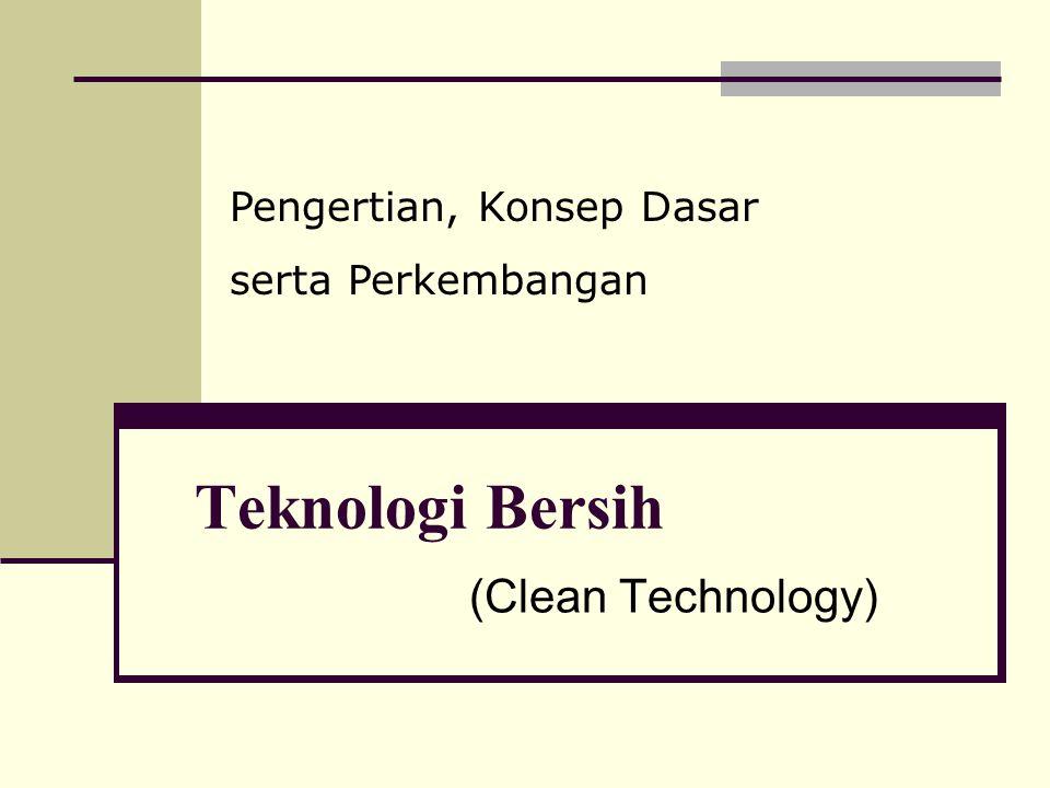 Teknologi Bersih (Clean Technology) Pengertian, Konsep Dasar serta Perkembangan