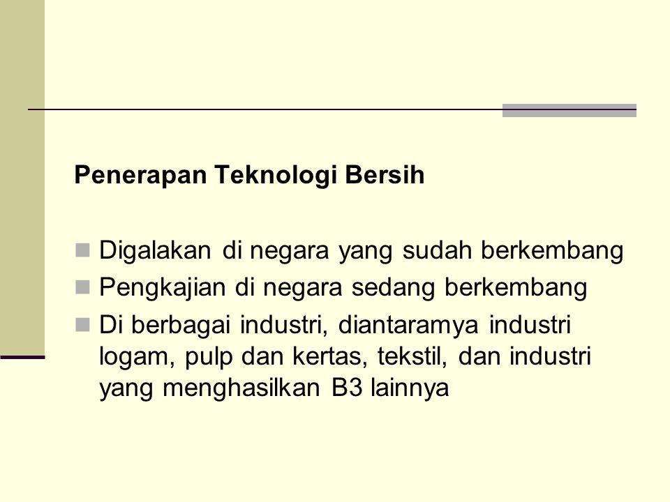 Penerapan Teknologi Bersih Digalakan di negara yang sudah berkembang Pengkajian di negara sedang berkembang Di berbagai industri, diantaramya industri